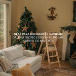 Ideas para decorar en navidad: dale estilo a tu hogar