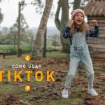Cómo usar TikTok y crear los mejores videos
